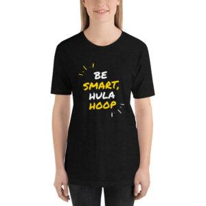 "Kurzarm Hula Hoop Unisex-T-Shirt ""Be Smart, Hula Hoop"""