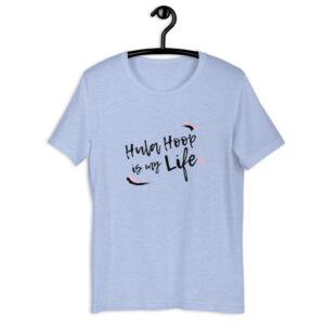 "Kurzarm Hula Hoop Unisex-T-Shirt ""Hula Hoop is Life"""