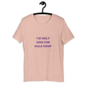 "Kurzarm Hula Hoop Sprüche T-Shirt ""I'm only here for Hula Hoop"""